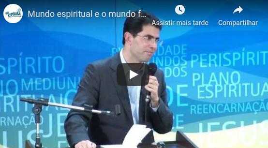 Mundo espiritual e o mundo físico – Haroldo Dutra Dias